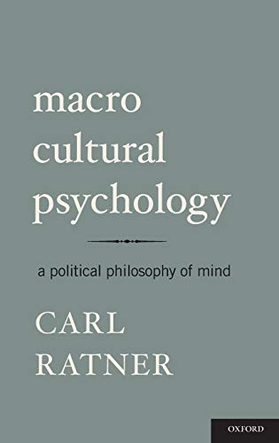 Macro Cultural Psychology A Political Philosophy of: Carl Ratner
