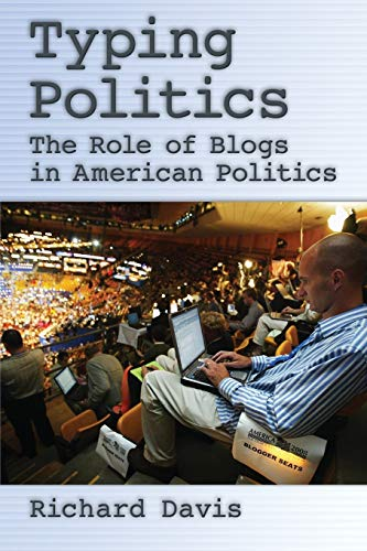 Typing Politics: The Role of Blogs in American Politics (9780195373752) by Richard Davis