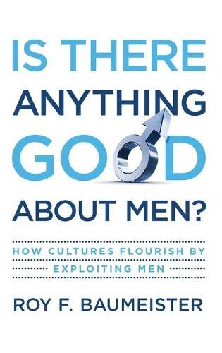 9780195374100: Is There Anything Good About Men?: How Cultures Flourish by Exploiting Men