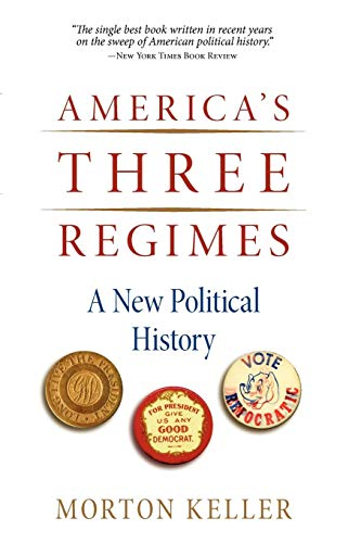 America's Three Regimes: A New Political History: Morton Keller