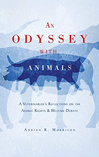 An Odyssey with Animals: A Veterinarian's Reflections on the Animal Rights & Welfare ...