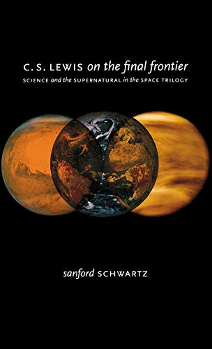 9780195374728: C. S. Lewis on the Final Frontier: Science and the Supernatural in the Space Trilogy