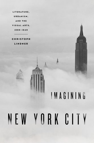 9780195375145: Imagining New York City: Literature, Urbanism, and the Visual Arts, 1890-1940