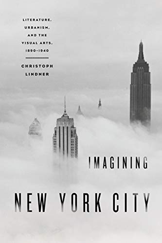 9780195375152: Imagining New York City: Literature, Urbanism, and the Visual Arts, 1890-1940
