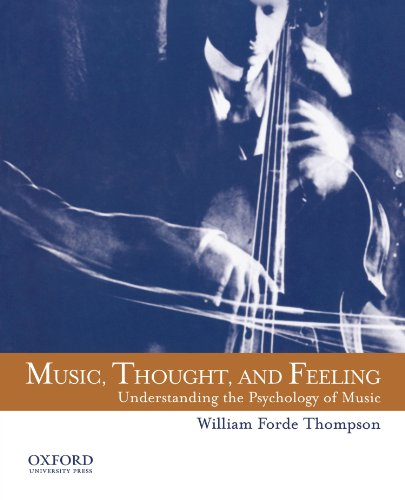 Music, Thought, and Feeling: Understanding the Psychology of Music: William Forde Thompson