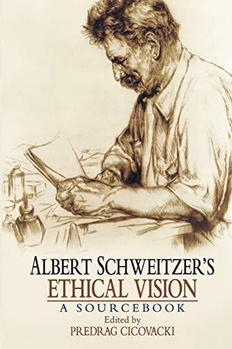 Albert Schweitzer's Ethical Vision A Sourcebook: Albert Schweitzer, Predrag