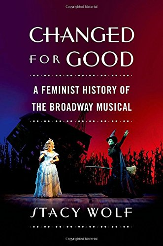 9780195378238: Changed for Good: A Feminist History of the Broadway Musical