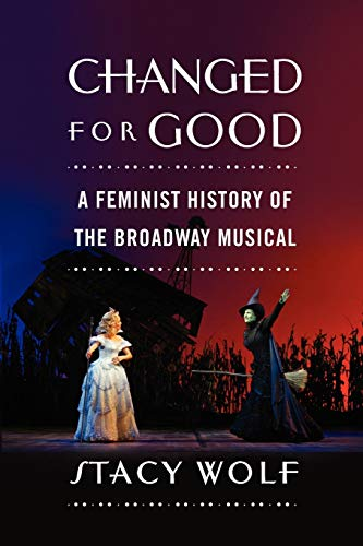 9780195378245: Changed for Good: A Feminist History of the Broadway Musical