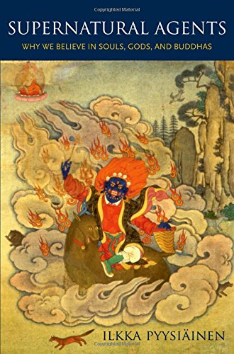 Supernatural Agents: Why We Believe in Souls, Gods, and Buddhas: Pyysiainen, Iikka