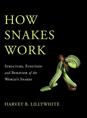 9780195380378: How Snakes Work: Structure, Function and Behavior of the World's Snakes