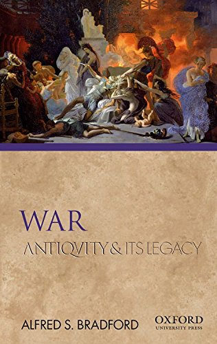 War: Antiquity and Its Legacy (Ancients & Moderns): Bradford, Alfred S.