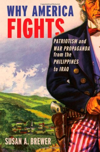 9780195381351: Why America Fights: Patriotism and War Propaganda from the Philippines to Iraq