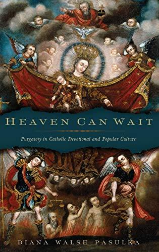 9780195382020: Heaven Can Wait: Purgatory in Catholic Devotional and Popular Culture
