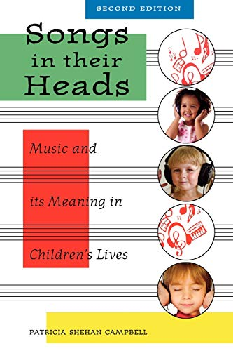 Songs in Their Heads: Music and its Meaning in Children's Lives, Second Edition (0195382528) by Patricia Campbell