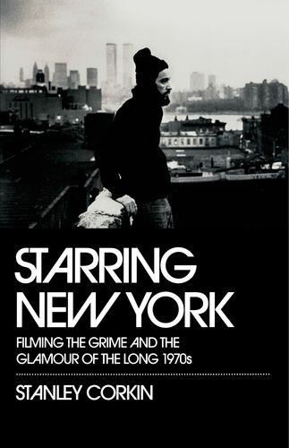 9780195382792: Starring New York: Filming the Grime and the Glamour of the Long 1970s