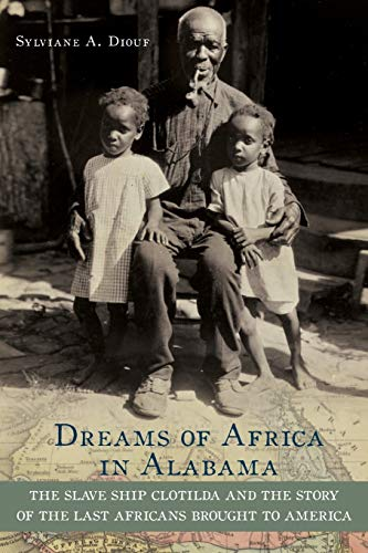 9780195382938: Dreams of Africa in Alabama: The Slave Ship Clotilda and the Story of the Last Africans Brought to America