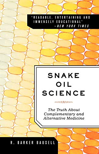 9780195383423: Snake Oil Science: The Truth About Complementary and Alternative Medicine