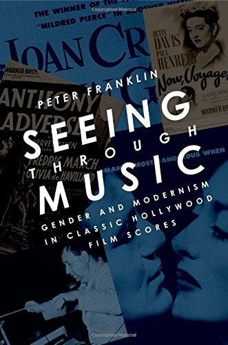 9780195383454: Seeing Through Music: Gender and Modernism in Classic Hollywood Film Scores (Oxford Music / Media)
