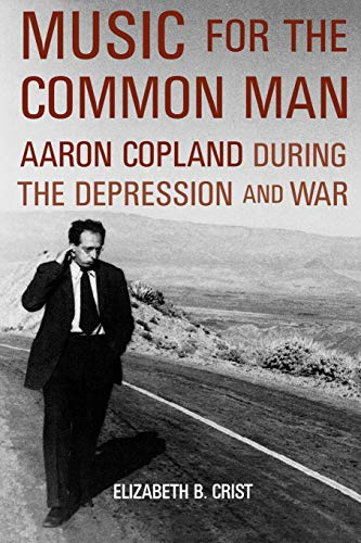 9780195383591: Music for the Common Man: Aaron Copland during the Depression and War