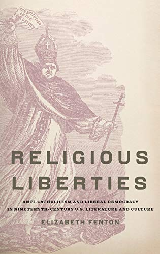 9780195384093: Religious Liberties: Anti-Catholicism and Liberal Democracy in Nineteenth-Century U.S. Literature and Culture (Imagining the Americas)