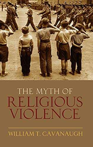 9780195385045: The Myth of Religious Violence: Secular Ideology and the Roots of Modern Conflict