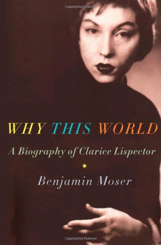 9780195385564: Why This World: A Biography of Clarice Lispector