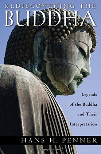 Rediscovering the Buddha: The Legends and Their Interpretation: Penner, Hans H