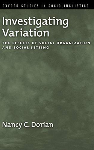 9780195385939: Investigating Variation: The Effects of Social Organization and Social Setting (Oxford Studies in Sociolinguistics)