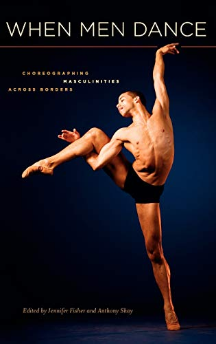 9780195386691: When Men Dance: Choreographing Masculinities Across Borders