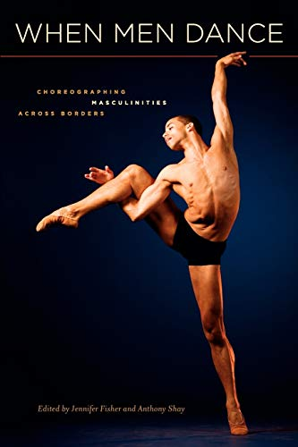 9780195386707: When Men Dance: Choreographing Masculinities Across Borders
