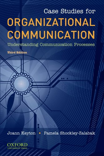 Case Studies for Organizational Communication Understanding Communication: Joann Keyton, Pamela