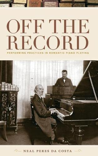 9780195386912: Off the Record: Performing Practices in Romantic Piano Playing