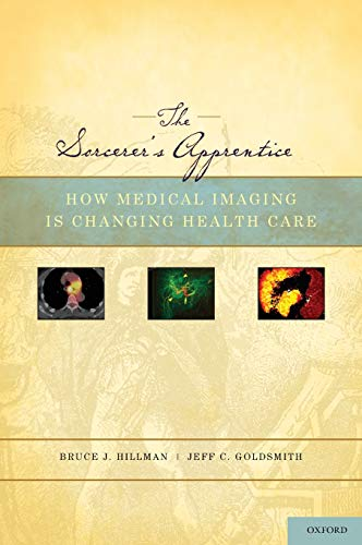 9780195386967: The Sorcerer's Apprentice: How Medical Imaging Is Changing Health Care