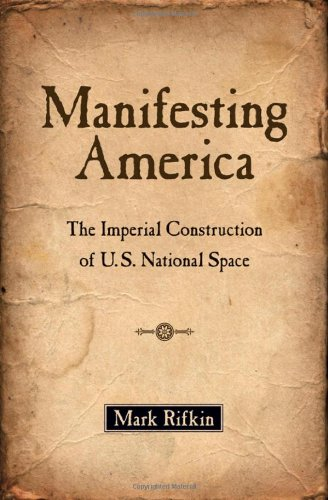 9780195387179: Manifesting America: The Imperial Construction of U.S. National Space