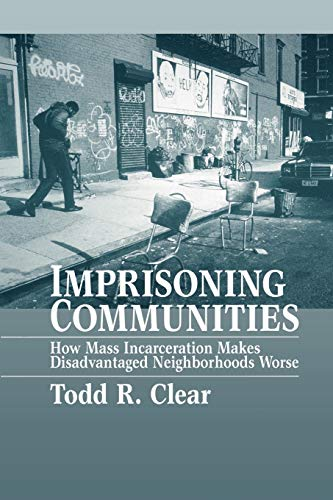 9780195387209: Imprisoning Communities: How Mass Incarceration Makes Disadvantaged Neighborhoods Worse (Studies in Crime and Public Policy)