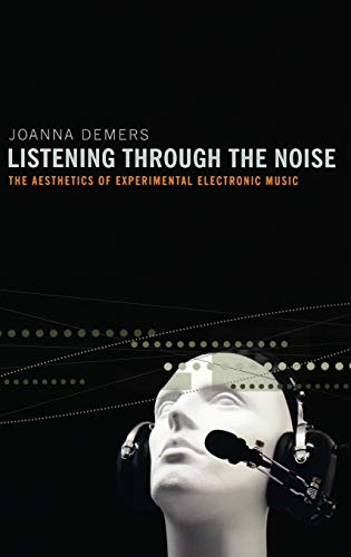 9780195387650: Listening through the Noise: The Aesthetics of Experimental Electronic Music