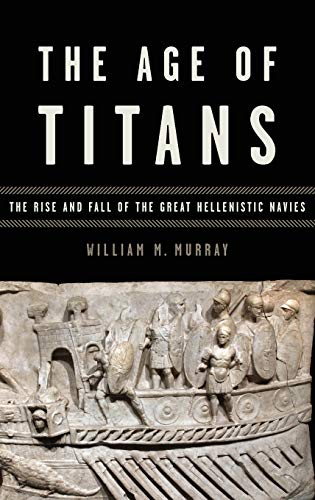 9780195388640: The Age of Titans: The Rise and Fall of the Great Hellenistic Navies (Onassis Series in Hellenic Culture)