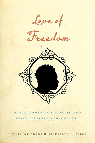 9780195389081: Love of Freedom: Black Women in Colonial and Revolutionary New England