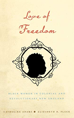 9780195389098: Love of Freedom: Black Women in Colonial and Revolutionary New England