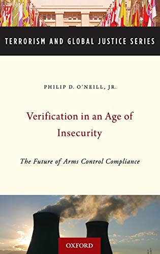Verification in an Age of Insecurity: The Future of Arms Control Compliance.: O'Neill, Philip
