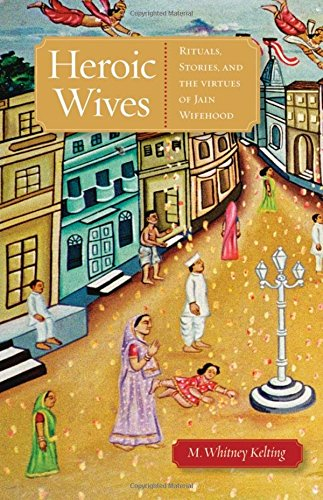 9780195389647: Heroic Wives Rituals, Stories and the Virtues of Jain Wifehood