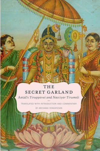 9780195391749: The Secret Garland: Antal's Tiruppavai and Nacciyar Tirumoli (AAR Religions in Translation)