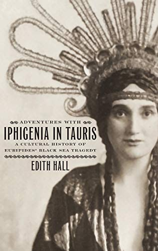 9780195392890: Adventures with Iphigenia in Tauris: A Cultural History of Euripides' Black Sea Tragedy (Onassis Series in Hellenic Culture)