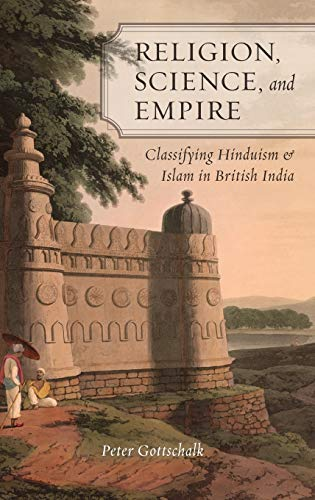 9780195393019: Religion, Science, and Empire: Classifying Hinduism and Islam in British India