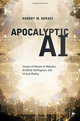 9780195393026: Apocalyptic AI: Visions of Heaven in Robotics, Artificial Intelligence, and Virtual Reality