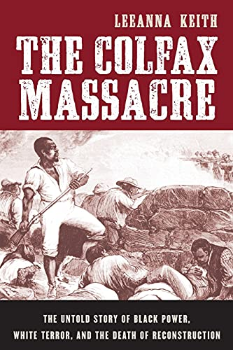 9780195393088: The Colfax Massacre: The Untold Story of Black Power, White Terror, and the Death of Reconstruction