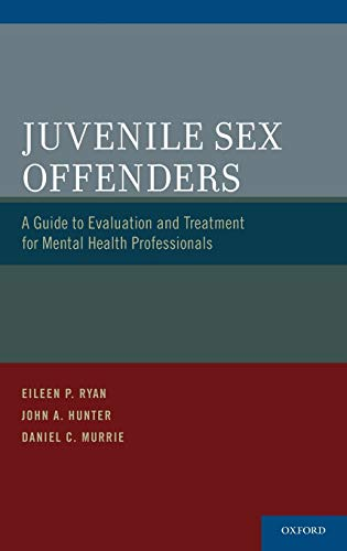 Juvenile Sex Offenders: A Guide to Evaluation and Treatment for Mental Health Professionals (9780195393309) by Eileen P. Ryan; John A. Hunter; Daniel C. Murrie