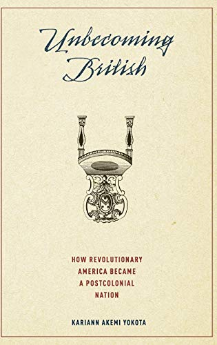 9780195393422: Unbecoming British: How Revolutionary America Became a Postcolonial Nation
