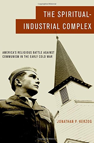 The Spiritual-Industrial Complex. America's Religious Battle against Communism in the Early ...