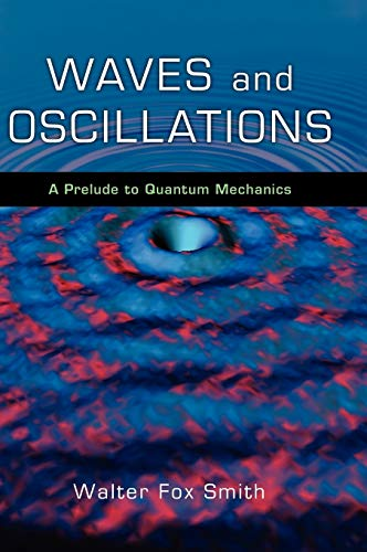 9780195393491: Waves and Oscillations: A Prelude to Quantum Mechanics